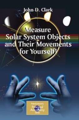 Clark, John D. - Measure Solar System Objects and Their Movements for Yourself!, ebook