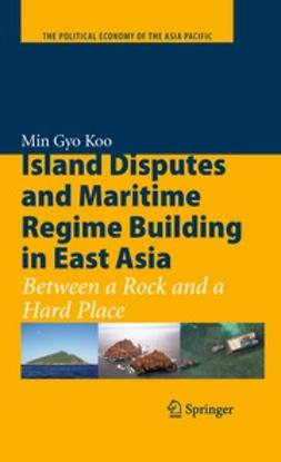 Koo, Min Gyo - Island Disputes and Maritime Regime Building in East Asia, ebook