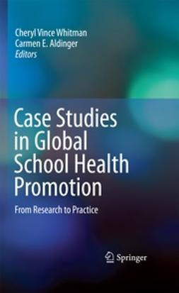 Aldinger, Carmen E. - Case Studies in Global School Health Promotion, ebook