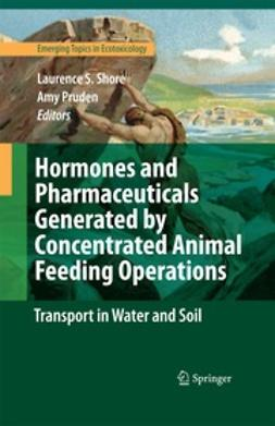 Pruden, Amy - Hormones and Pharmaceuticals Generated by Concentrated Animal Feeding Operations, ebook