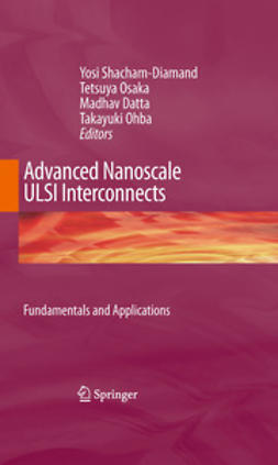 Shacham-Diamand, Yosi - Advanced Nanoscale ULSI Interconnects:  Fundamentals and Applications, ebook