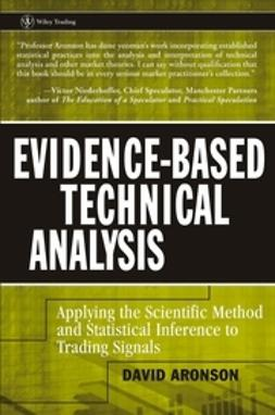 Aronson, David - Evidence-Based Technical Analysis: Applying the Scientific Method and Statistical Inference to Trading Signals, ebook