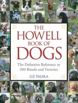 Palika, Liz - The Howell Book of Dogs: The Definitive Reference to 300 Breeds and Varieties, ebook
