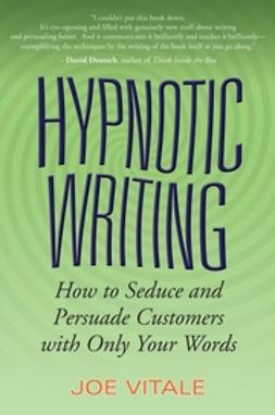 Vitale, Joe - Hypnotic Writing: How to Seduce and Persuade Customers with Only Your Words, ebook