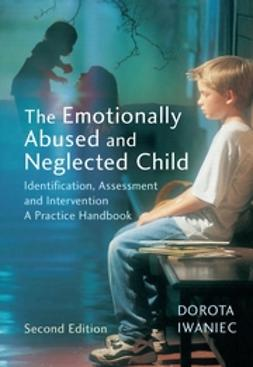 Iwaniec, Dorota - The Emotionally Abused and Neglected Child: Identification, Assessment and Intervention: A Practice Handbook, ebook