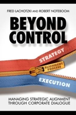Lachotzki, Fred - Beyond Control: Managing Strategic Alignment through Corporate Dialogue, ebook