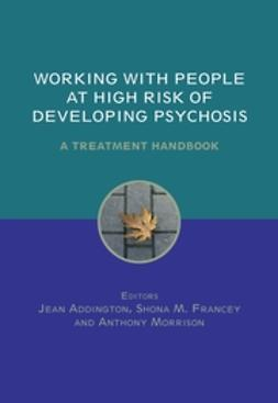 Addington, Jean - Working with People at High Risk of Developing Psychosis: A Treatment Handbook, ebook