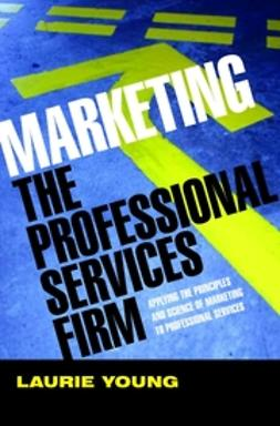 Young, Laurie - Marketing the Professional Services Firm: Applying the Principles and the Science of Marketing to the Professions, ebook