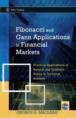 MacLean, George - Fibonacci and Gann Applications in Financial Markets: Practical Applications of Natural and Synthetic Ratios in Technical Analysis, ebook