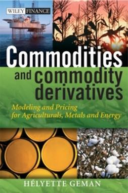 Geman, Helyette - Commodities and Commodity Derivatives: Modeling and Pricing for Agriculturals, Metals and Energy, ebook