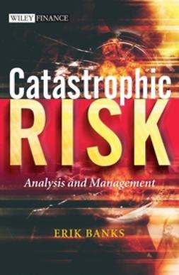 Banks, Erik - Catastrophic Risk: Analysis and Management, ebook