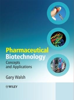 Walsh, Gary - Pharmaceutical Biotechnology: Concepts and Applications, e-kirja