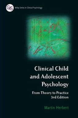 Herbert, Martin - Clinical Child and Adolescent Psychology: From Theory to Practice, e-kirja