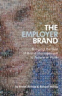 Barrow, Simon - The Employer Brand: Bringing the Best of Brand Management to People at Work, ebook