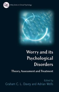 Davey, Graham C. L. - Worry and its Psychological Disorders: Theory, Assessment and Treatment, e-bok
