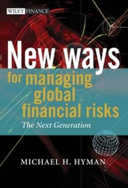 Hyman, Michael H. - New Ways for Managing Global Financial Risks: The Next Generation, ebook