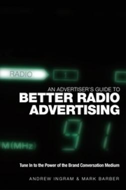 Barber, Mark - An Advertiser's Guide to Better Radio Advertising: Tune In to the Power of the Brand Conversation Medium, ebook