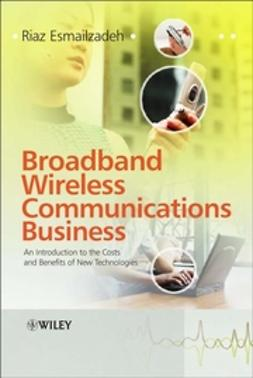 Esmailzadeh, Riaz - Broadband Wireless Communications Business: An Introduction to the Costs and Benefits of New Technologies, ebook