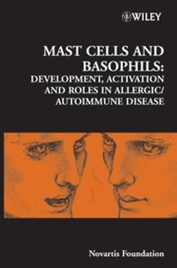 Foundation, Novartis - Mast Cells and Basophils: Development, Activation and Roles in Allergic/Autoimmune Disease, ebook