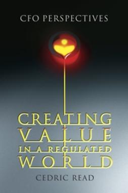 Read, Cedric - Creating Value in a Regulated World: CFO Perspectives, ebook