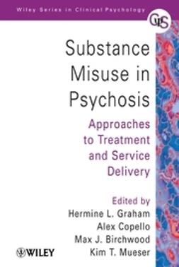 Graham, Hermine L. - Substance Misuse in Psychosis: Approaches to Treatment and Service Delivery, ebook
