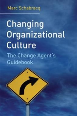 Schabracq, Marc J. - Changing Organizational Culture: The Change Agent's Guidebook, ebook