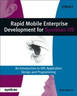 Spence, Ewan - Rapid Mobile Enterprise Development for Symbian OS: An Introduction to OPL Application Design and Programming, ebook