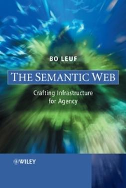 Leuf, Bo - The Semantic Web: Crafting Infrastructure for Agency, ebook