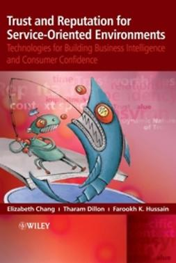 Chang, Elizabeth - Trust and Reputation for Service-Oriented Environments: Technologies For Building Business Intelligence And Consumer Confidence, ebook