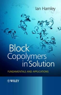 Hamley, Ian W. - Block Copolymers in Solution: Fundamentals and Applications, ebook