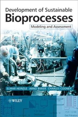 Heinzle, Elmar - Development of Sustainable Bioprocesses: Modeling and Assessment, ebook