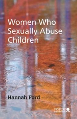 Ford, Hannah - Women Who Sexually Abuse Children, ebook