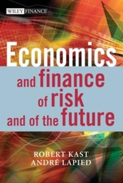 Kast, Robert - Economics and Finance of Risk and of the Future, ebook