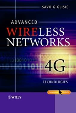 Glisic, Savo G. - Advanced Wireless Networks: 4G Technologies, e-bok