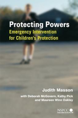 Masson, Judith - Protecting Powers: Emergency Intervention for Children's Protection, ebook