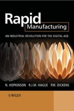 Dickens, Philip - Rapid Manufacturing: An Industrial Revolution for the Digital Age, ebook
