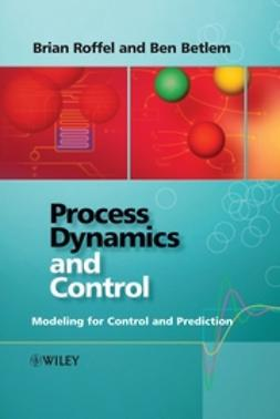 Roffel, Brian - Process Dynamics and Control: Modeling for Control and Prediction, ebook