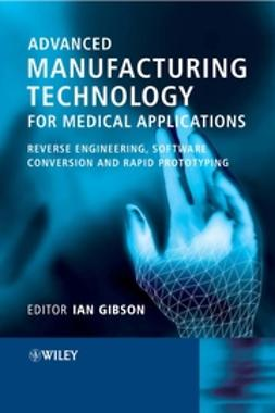 Gibson, Ian - Advanced Manufacturing Technology for Medical Applications: Reverse Engineering, Software Conversion and Rapid Prototyping, e-bok