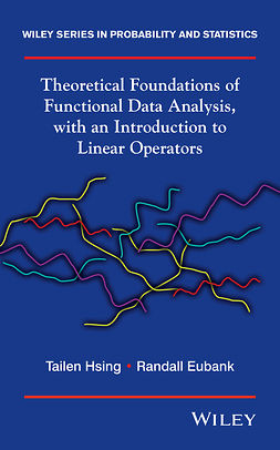 Eubank, Randall - Theoretical Foundations of Functional Data Analysis, with an Introduction to Linear Operators, ebook