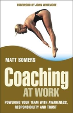 Somers, Matt - Coaching at Work: Powering your Team with Awareness, Responsibility and Trust, ebook