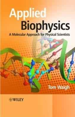Waigh, Tom - Applied Biophysics: A Molecular Approach for Physical Scientists, ebook