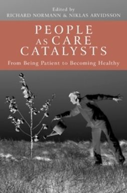 Arvidsson, Niklas - People as Care Catalysts: From Being Patient to Becoming Healthy, ebook