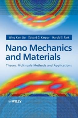 Liu, Wing Kam - Nano Mechanics and Materials: Theory, Multiscale Methods and Applications, ebook