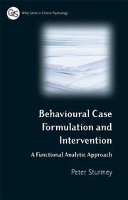 Sturmey, Peter - Behavioral Case Formulation and Intervention: A Functional Analytic Approach, ebook