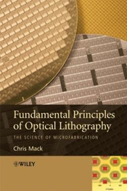 Mack, Chris - Fundamental Principles of Optical Lithography: The Science of Microfabrication, ebook