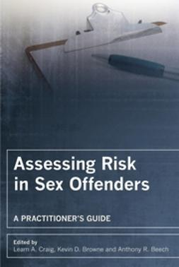 Beech, Anthony R. - Assessing Risk in Sex Offenders: A Practitioner's Guide, ebook