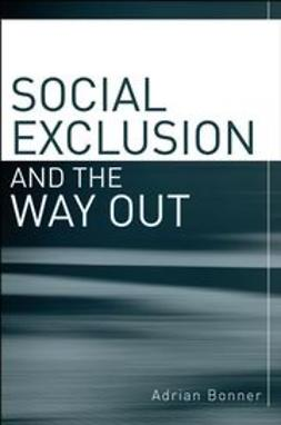 Bonner, Adrian - Social Exclusion and the Way Out: An individual and community response to human social dysfunction, ebook