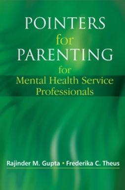 Gupta, Rajinder M. - Pointers for Parenting for Mental Health Service Professionals, ebook