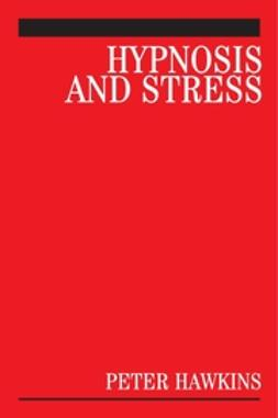 Hawkins, Peter J. - Hypnosis and Stress: A Guide for Clinicians, ebook