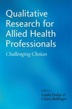 Ballinger, Claire - Qualitative Research for Allied Health Professionals: Challenging Choices, ebook